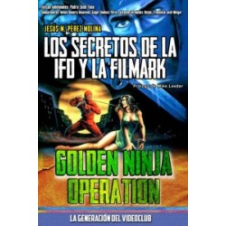 GOLDEN NINJA OPERATION: LOS SECRETOS DE LA IFD Y LA FILMARK